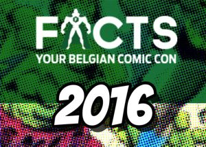 <b>OCTOBER 22nd-23rd 2016 | FACTS BELGIAN COMIC CON | GHENT</b>